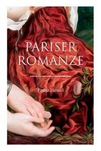 Pariser Romanze: Glücksgeschichte aus unheilvoller Zeit (Historischer Liebesroman) de Franz Hessel