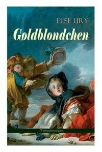 Goldblondchen (Weihnachtsausgabe): Wundervolle und magische Geschichten für Kinder: Goldblondchens Märchensack, Der Zauberspiegel, Ste by Else Ury