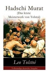 Hadschi Murat (Das letzte Meisterwerk von Tolstoi): Lew Tolstoi: Chadschi Murat by Leo Tolstoi