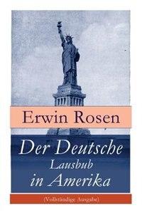 Der Deutsche Lausbub in Amerika: Erinnerungen, Reisen und Eindrücke