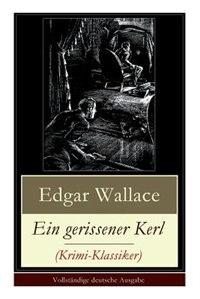 Ein gerissener Kerl (Krimi-Klassiker): Ein spannender Edgar-Wallace-Krimi by Edgar Wallace
