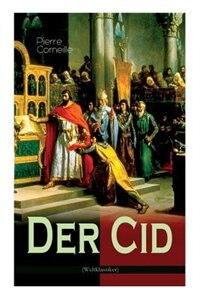 Der Cid: Klassiker der französischen Literatur by Pierre Corneille