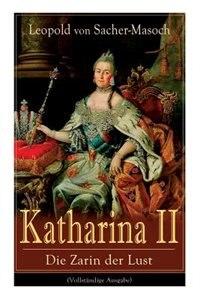 Katharina II: Die Zarin der Lust: Russische Hofgeschichten by Leopold Von Sacher-masoch