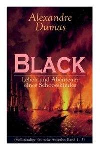 Black: Leben und Abenteuer eines Schoosskindes: Band 1-3: Historischer Roman