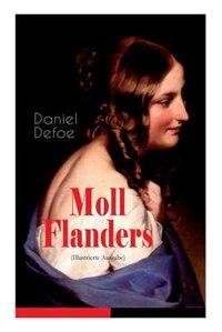 Moll Flanders (Illustrierte Ausgabe): Glück und Unglück der berühmten Moll Flanders by Daniel Defoe