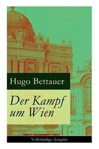 Der Kampf um Wien: Ein Roman von Tage: Die Entwicklung Österreichs von den 1920ern bis zum Anschluss an das Dritte Rei