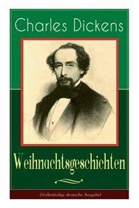Charles Dickens: Weihnachtsgeschichten: Die schönsten Weihnachtserzählungen des Bestsellerautors von Große Erwartung