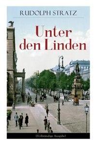Unter den Linden: Berliner Zeitroman aus den neunziger Jahren by Rudolph Stratz