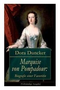Marquise von Pompadour: Biografie einer Favoritin: Macht, Intrigen und Liebe am Hof (Historischer Roman)