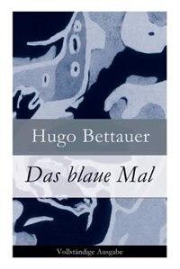 Das blaue Mal: Der Roman eines Ausgestoßenen: eine Geschichte mit sozialem Engagement by Hugo Bettauer
