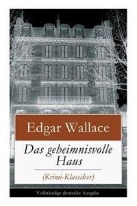 Das geheimnisvolle Haus (Krimi-Klassiker): Ein packender Horror-Krimi by Edgar Wallace