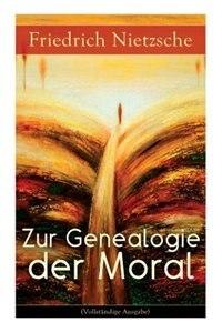 Zur Genealogie der Moral: Eine Streitschrift des Autors von Also sprach Zarathustra, Der Antichrist und Jenseits von Gut und by Friedrich Nietzsche