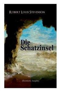 Die Schatzinsel (Illustrierte Ausgabe) by Robert Louis Stevenson