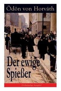 Der ewige Spießer: Ein gesellschaftskritischer Roman by Ödön von Horváth