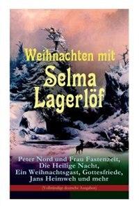Weihnachten mit Selma Lagerlöf: Peter Nord und Frau Fastenzeit, Die Heilige Nacht, Ein Weihnachtsgast, Gottesfriede, Jans Heimweh u