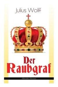 Der Raubgraf (Mittelalter-Roman): Spiel um Macht - Eine Geschichte aus dem Harzgau (Historischer Roman)