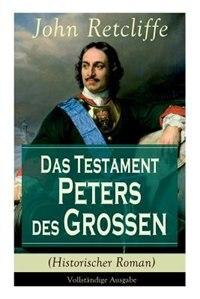 Das Testament Peters des Großen (Historischer Roman)