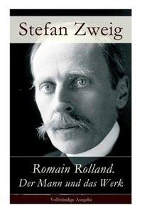 Romain Rolland. Der Mann und das Werk by Stefan Zweig