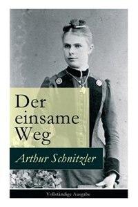 Der einsame Weg: Schauspiel in fünf Akten by Arthur Schnitzler