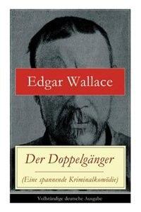 Der Doppelgänger (Eine spannende Kriminalkomödie) by Edgar Wallace
