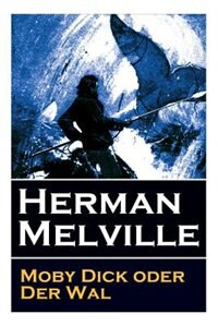 Moby Dick oder Der Wal: Ein Klassiker der Weltlitteratur und das beliebteste Seeabenteuer by Herman Melville