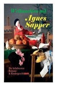 Weihnachten mit Agnes Sapper: Die beliebtesten Romane & Kindergeschichten: Die Familie Pfäffling, Im Thüringer Wald, Ein Wunderki