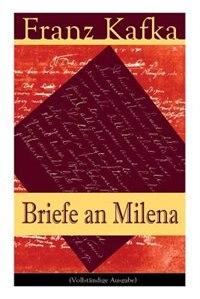 Briefe an Milena: Ausgewählte Briefe an Kafkas große Liebe by Franz Kafka