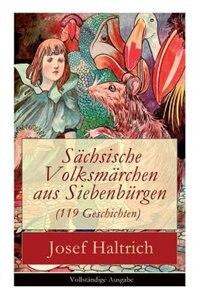 Sächsische Volksmärchen aus Siebenbürgen (119 Geschichten): Der Fuchs und der Bär + Die beiden Goldkinder + Der seltsame Vogel + Die Füchse, der Wolf und der B