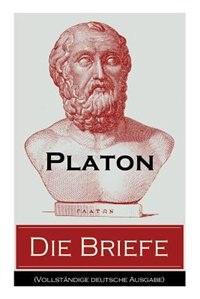 Die Briefe: Autobiographische Schriften - Eine Sammlung von dreizehn Briefen by PLATON