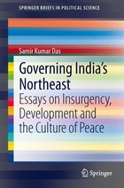 Governing India's Northeast: Essays on Insurgency, Development and the Culture of Peace
