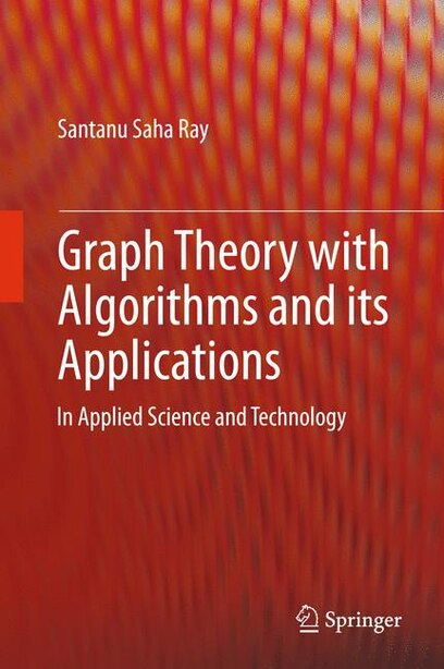 Graph Theory with Algorithms and its Applications: In Applied Science and Technology by Santanu Saha Ray