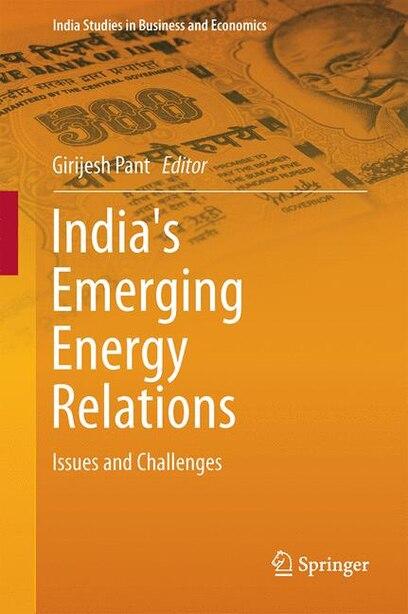 India's Emerging Energy Relations: Issues and Challenges de Girijesh Pant