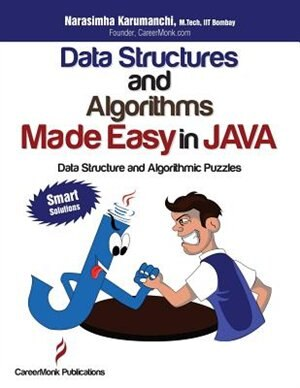 Data Structures and Algorithms Made Easy in Java: Data Structure and Algorithmic Puzzles, Second Edition by Narasimha Karumanchi