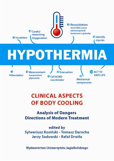 Hypothermia: Clinical Aspects Of Body Cooling, Analysis Of Dangers, Directions Of Modern Treatment by Sylweriusz Kosinski