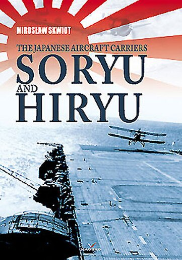 The Japanese Aircraft Carriers Soryu And Hiryu by Miroslaw Skwiot