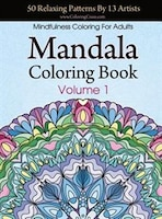 Mandala Coloring Book 50 Relaxing Patterns By 13 Artists Mindfulness For Adults Volume