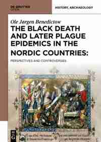 The Black Death and Later Plague Epidemics in the Scandinavian Countries by Ole Jørgen Benedictow