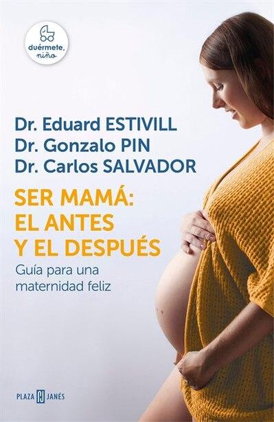 Ser Mamá: El Antes Y El Después / Becoming A Mother: The Before And After: Guia Para Una Maternidad Feliz by Eduard Estivill