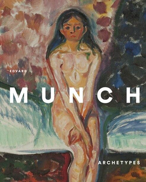 Edvard Munch: Archetypes by Edvard Munch