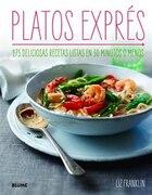 Platos Exprés: 175 Deliciosas Recetas Listas En 30 Minutos O Menos