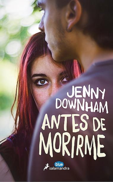 Antes De Morirme / Before I Die by Jenny Downham