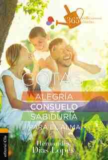 Gotas De Alegría, Consuelo Y Sabiduría Para El Alma: 365 Reflexiones Diarias by Hermandes Dias-lopes