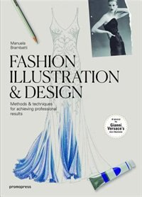 Fashion Illustration & Design: Methods & Techniques For Achieving Professional Results by Manuela Brambatti
