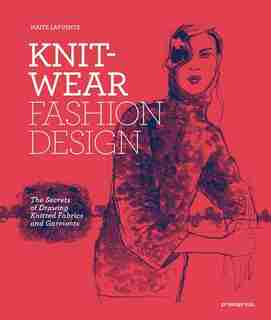 Knitwear Fashion Design: The Secrets Of Drawing Knitted Fabrics And Garments by Maite Lafuente