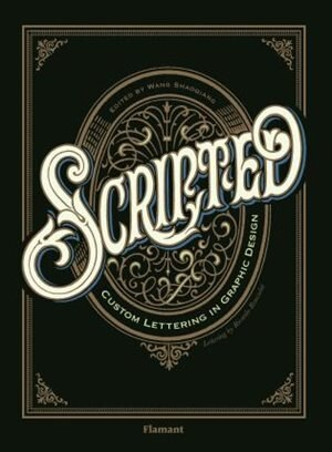 Scripted: Custom Lettering In Graphic Design by Wang Shaoqiang