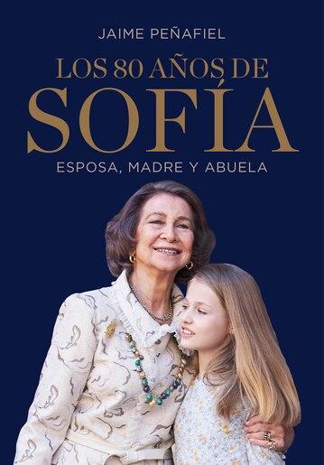 Los 80 Años De Sofía: Esposa, Madre Y Abuela / Sofía's 80 Years: Wife, Mother, And Grandmother by Jaime Penafiel