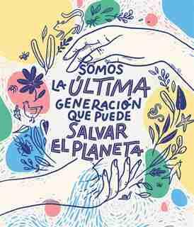 Somos La Última Generación Que Puede Salvar El Planeta / We Are The Last Generation That Can Save The Planet by Carlota Bruna