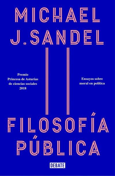 Filosofía Pública: Ensayos Sobre Moral En Política / Public Philosophy: Essays On Morality In Politics by Michael J. Sandel