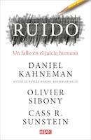 Ruido:un Fallo En El Juicio Humano / Noise: A Flaw In Human Judgment