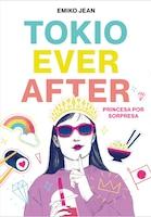 Tokio Ever After. Princesa Por Sorpresa / Tokyo Ever After